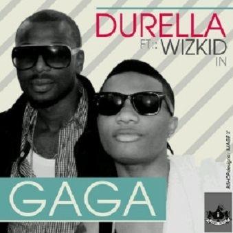 Durella (musician) DOWNLOADPREMIERE Durella ft Wizkid Gaga notjustOk