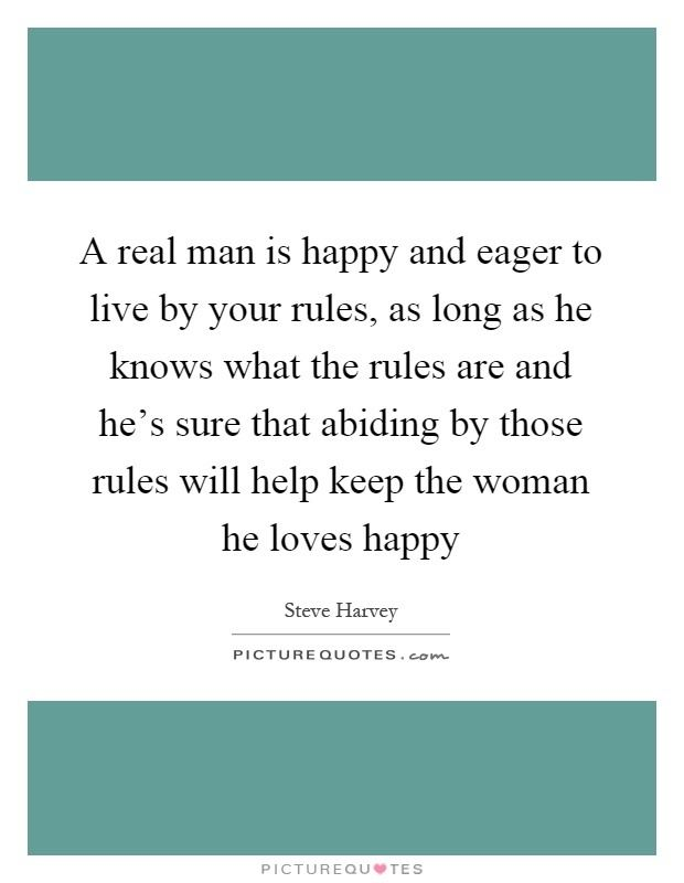 Eager to Live A real man is happy and eager to live by your rules as long as