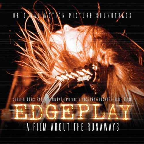 Edgeplay: A Film About the Runaways Edgeplay A Film About the Runaways Original Soundtrack Songs
