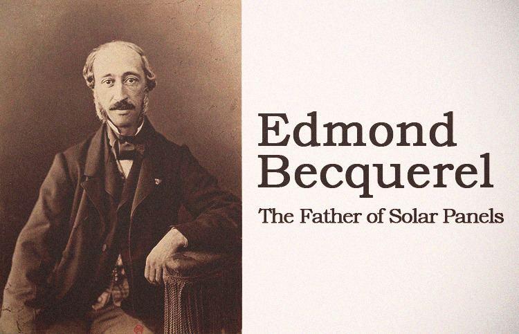 Edmond Becquerel Edmond Becquerel The Father of Solar Panels Solar Panels in the