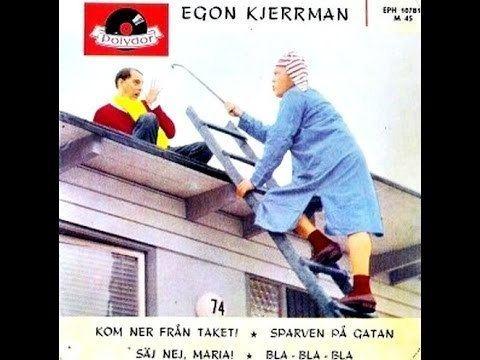 Egon Kjerrman Egon Kjerrman Kom Ner Frn Taket 1960 YouTube