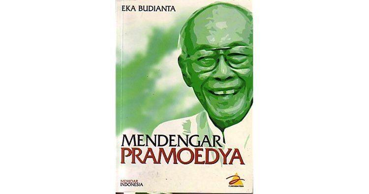 Eka Budianta Mendengar Pramoedya by Eka Budianta Reviews Discussion Bookclubs