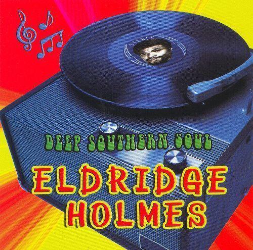 Eldridge Holmes Deep Southern Soul Eldridge Holmes Songs Reviews Credits