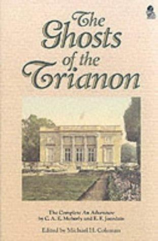 Eleanor Jourdain Ghosts Of The Trianon The Complete An Adventure by CAE Moberly