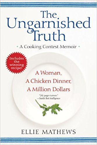 Ellie Mathews The Ungarnished Truth A Cooking Contest Memoir Ellie Mathews