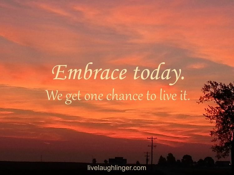 Embrace Today Embrace Today Live Laugh Linger