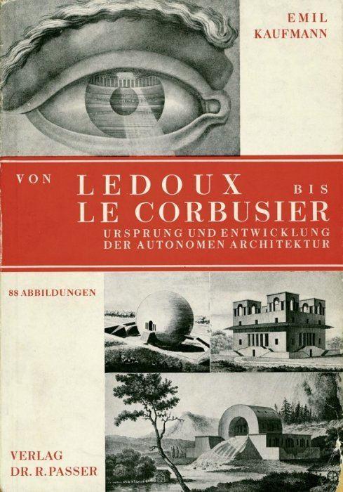 Emil Kaufmann Von Ledoux bis Le Corbusier Kaufmann Von Ledoux bis Le Corbusier