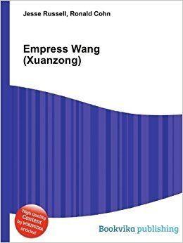 Empress Wang (Xuanzong) Empress Wang Xuanzong Amazoncouk Ronald Cohn Jesse Russell Books