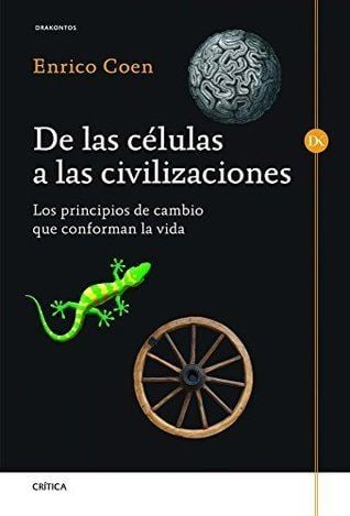 Enrico Coen Cells to Civilizations The Principles of Change That Shape Life by