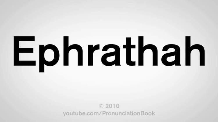 Ephrath httpsiytimgcomviUlFxA1IFpImaxresdefaultjpg