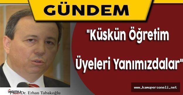 Erhan Tabakoglu Tabakolu quotKskn retim yeleri yanmzdalarquot Erhan Tabakolu