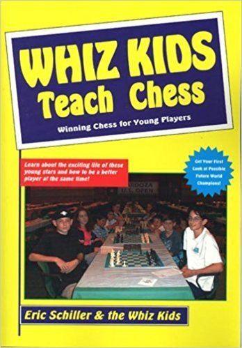 Eric Schiller Whiz Kids Teach Chess Eric Schiller 9781580420075 Amazoncom Books
