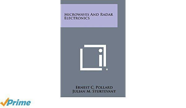 Ernest C. Pollard Microwaves And Radar Electronics Ernest C Pollard Julian M