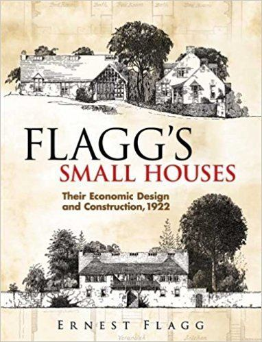 Ernest Flagg Flagg39s Small Houses Their Economic Design and