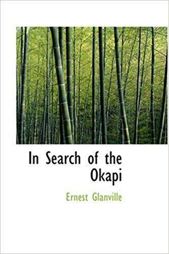 Ernest Glanville Amazoncom In Search of the Okapi 9780554357737 Ernest Glanville