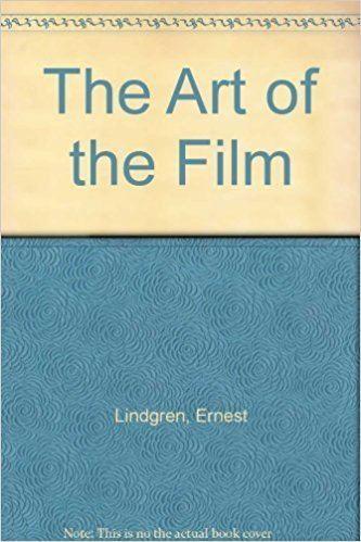 Ernest Lindgren The Art of the Film Ernest Lindgren Amazoncom Books