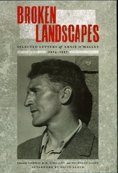 Ernie O'Malley Broken Landscapes Selected Letters of Ernie O39Malley 19241957