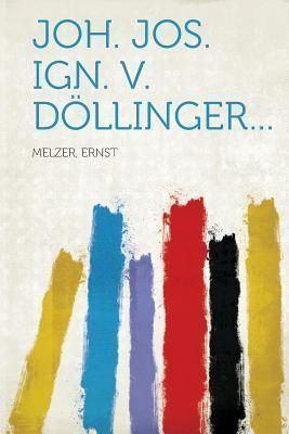 Ernst Melzer Joh Jos Ign V Dollinger by Ernst Melzer Paperback price