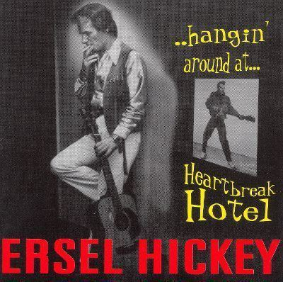 Ersel Hickey Hangin39 Around at Heartbreak Hotel Ersel Hickey Songs