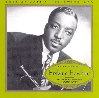 Erskine Hawkins An Introduction to Erskine Hawkins 19361947 Erskine