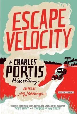 Escape Velocity: A Charles Portis Miscellany t2gstaticcomimagesqtbnANd9GcRcmRQG2WC9cPq3Ba