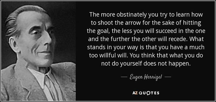 Eugen Herrigel TOP 21 QUOTES BY EUGEN HERRIGEL AZ Quotes