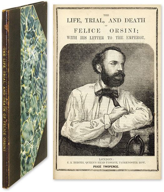 Felice Orsini The Life Trial and Death of Felice Orsini With His