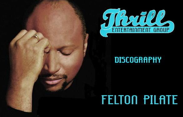 Felton Pilate Thrill Entertainment Group Felton Pilate Discography