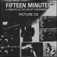 Fifteen Minutes: A Tribute to The Velvet Underground httpsuploadwikimediaorgwikipediaen004Fif