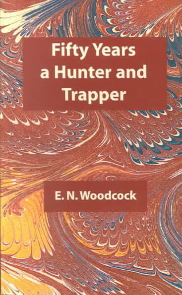 Fifty Years a Hunter and Trapper t0gstaticcomimagesqtbnANd9GcQSWiP8BnBF8ufj