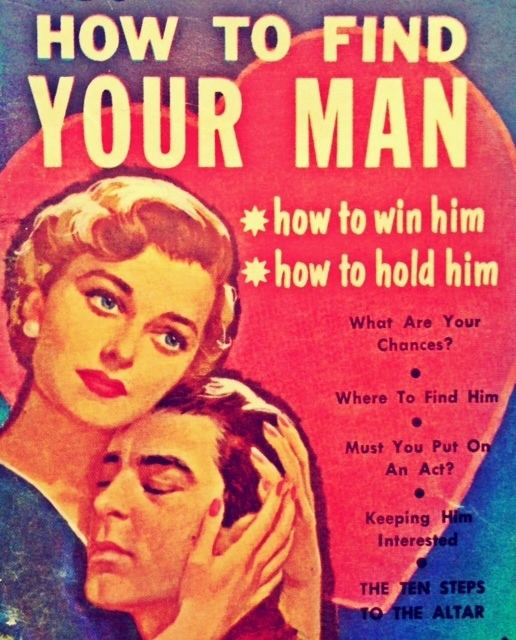 Find Your Man HOW TO FIND YOUR MAN 10 PIECES OF DATING ADVICE FROM 1954