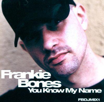 Frankie Bones You Know My Name Frankie Bones Songs Reviews Credits