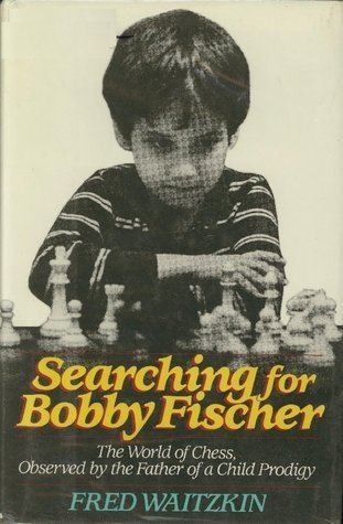 Fred Waitzkin Searching for Bobby Fischer The Father of a Prodigy Observes the