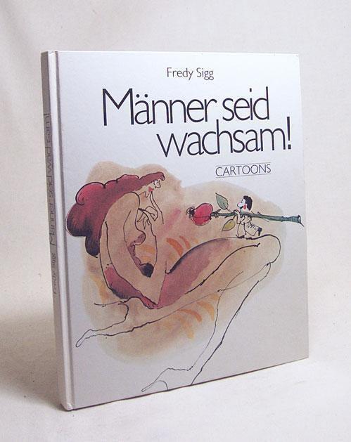 Fredy Sigg maenner seid wachsam cartoons von fredy sigg ZVAB