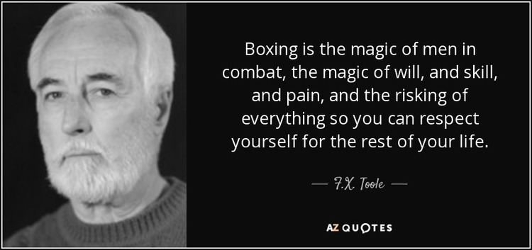 F.X. Toole FX Toole quote Boxing is the magic of men in combat the magic