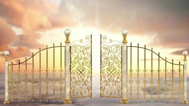 Gates of Heaven Today the gates of Heaven are opening