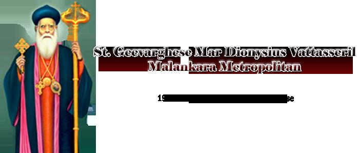 Geevarghese Dionysius of Vattasseril Geevarghese Mar Dionysius VI Vattasseril