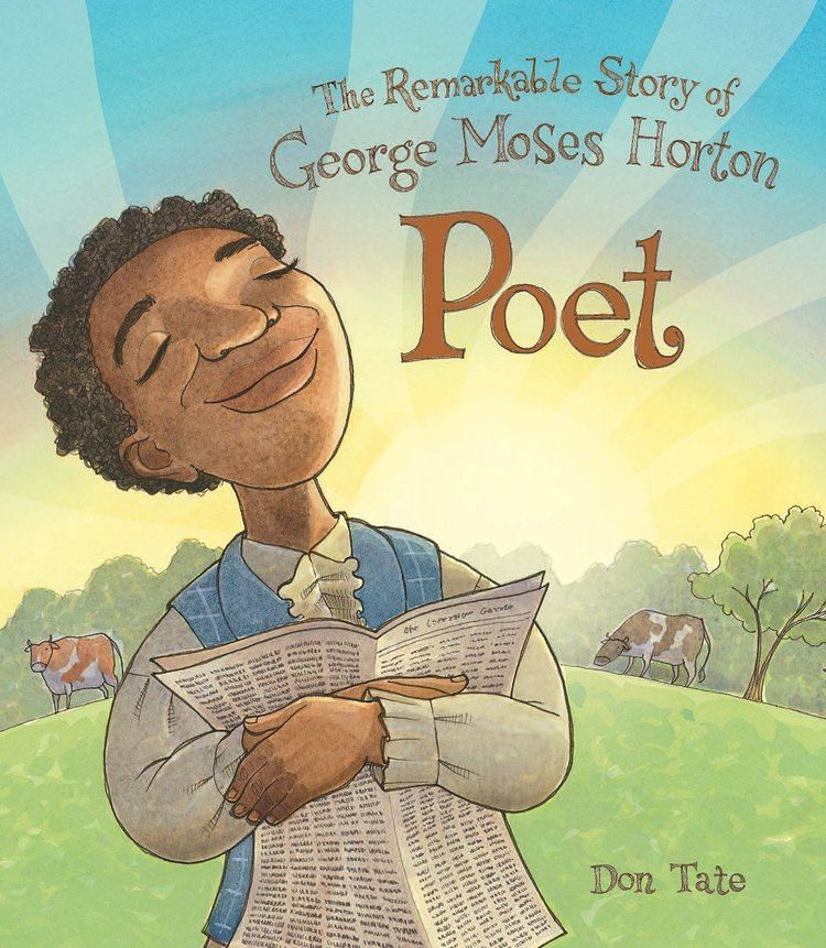 George Moses Horton Poet The Remarkable Story of George Moses Horton Don Tate