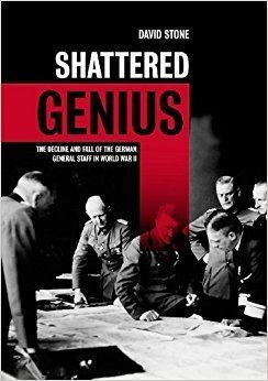 German General Staff Shattered Genius The Decline and Fall of the German General Staff