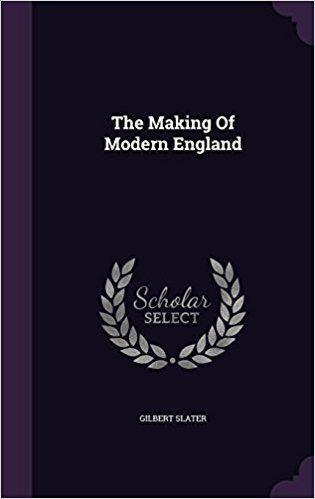 Gilbert Slater The Making Of Modern England Amazoncouk Gilbert Slater