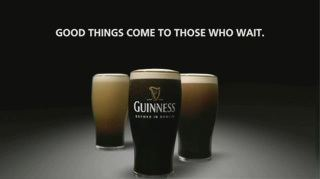 Good things come to those who wait (Guinness)