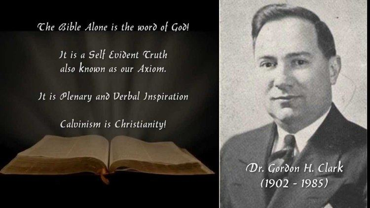 Gordon Clark Dr Gordon H Clark on The Inerrancy of The Bible A Calvinist