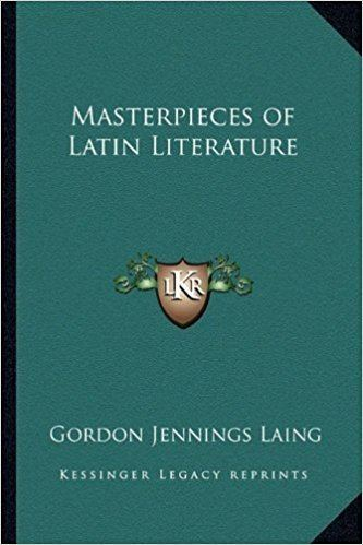 Gordon Jennings Laing Masterpieces of Latin Literature Gordon Jennings Laing