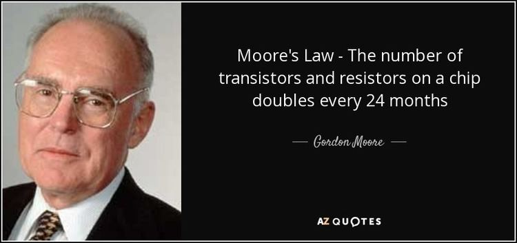 Gordon Moore Gordon Moore quote Moores Law The number of transistors and