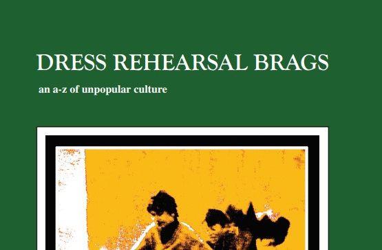 Graham Bendel Dress Rehearsal Brags an az of unpopular culture by Graham Bendel