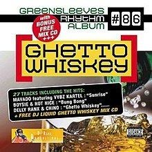 Greensleeves Rhythm Album 86: Ghetto Whiskey httpsuploadwikimediaorgwikipediaenthumb4