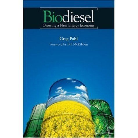 Greg Pahl Biodiesel Growing a New Energy Economy by Greg Pahl