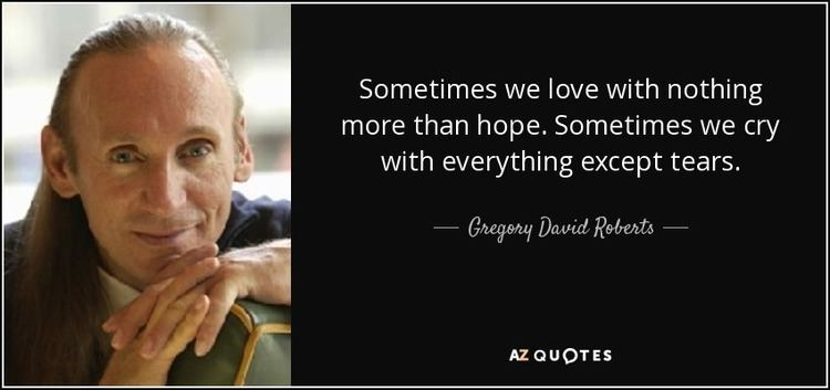 Gregory David Roberts TOP 25 QUOTES BY GREGORY DAVID ROBERTS of 158 AZ Quotes