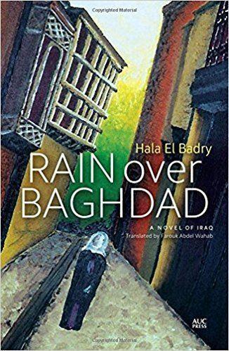 Hala El Badry Rain over Baghdad An Egyptian Novel Hala El Badry Farouk Abdel