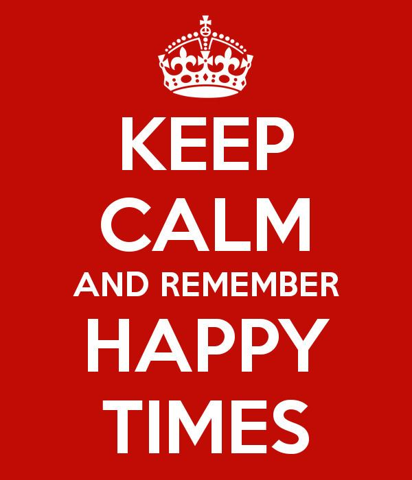 Happy Times KEEP CALM AND REMEMBER HAPPY TIMES Poster juliecliverpool Keep